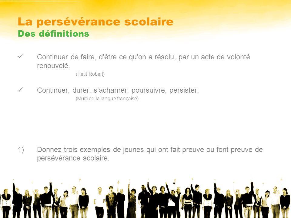 La persévérance scolaire Des définitions Continuer de faire, dêtre ce quon a résolu, par un acte de volonté renouvelé.