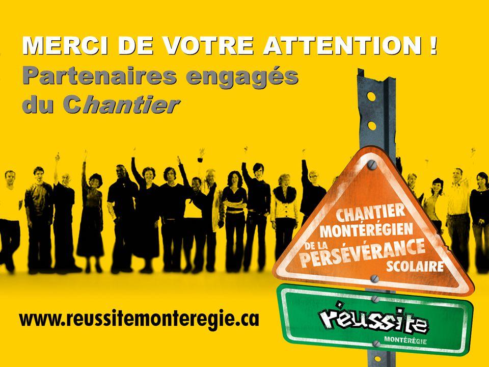MERCI DE VOTRE ATTENTION ! Partenaires engagés du Chantier