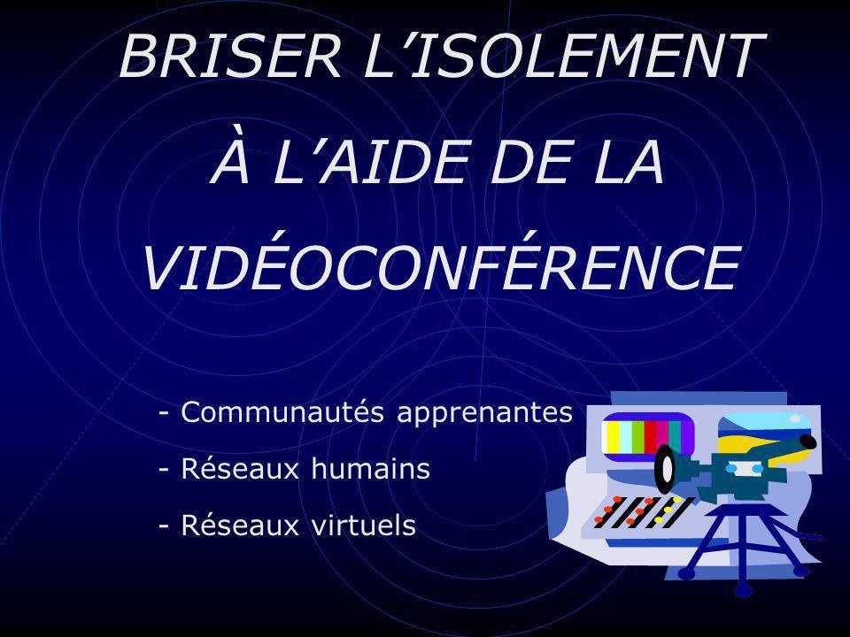 BRISER LISOLEMENT À LAIDE DE LA VIDÉOCONFÉRENCE - Communautés apprenantes - Réseaux humains - Réseaux virtuels