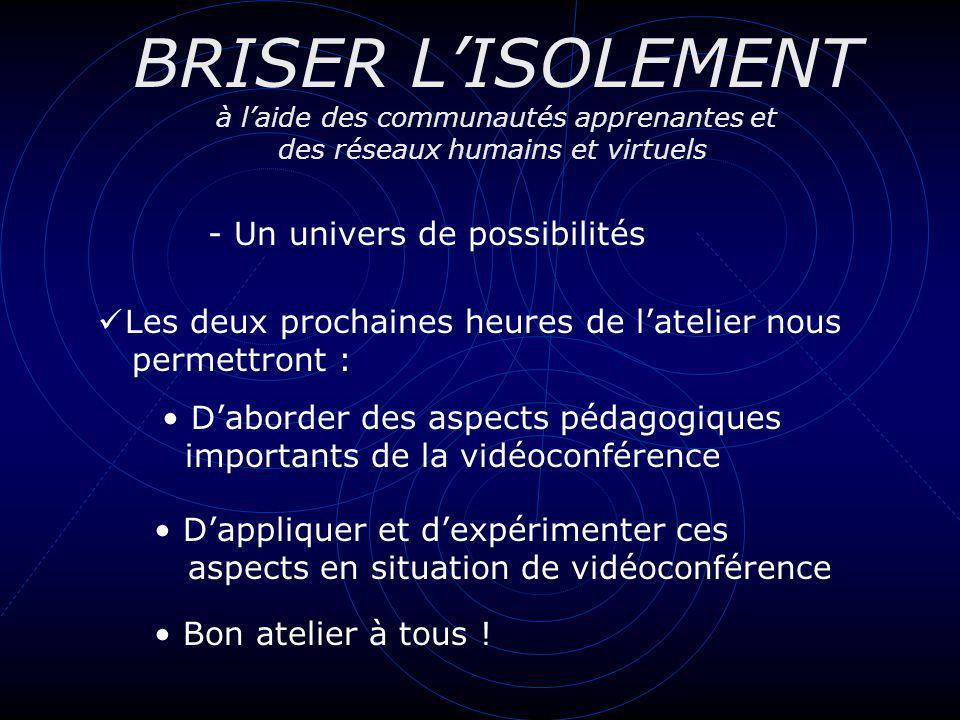 BRISER LISOLEMENT à laide des communautés apprenantes et des réseaux humains et virtuels - Un univers de possibilités Les deux prochaines heures de la