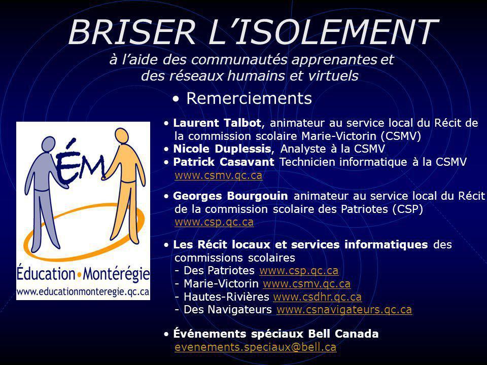 BRISER LISOLEMENT à laide des communautés apprenantes et des réseaux humains et virtuels Remerciements Laurent Talbot, animateur au service local du R