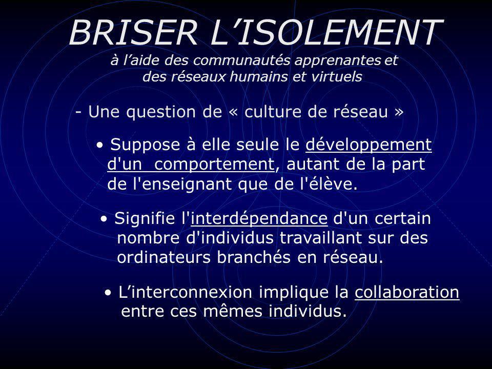 BRISER LISOLEMENT à laide des communautés apprenantes et des réseaux humains et virtuels Le partage des connaissances et des ressources est un exemple de travail collaboratif.