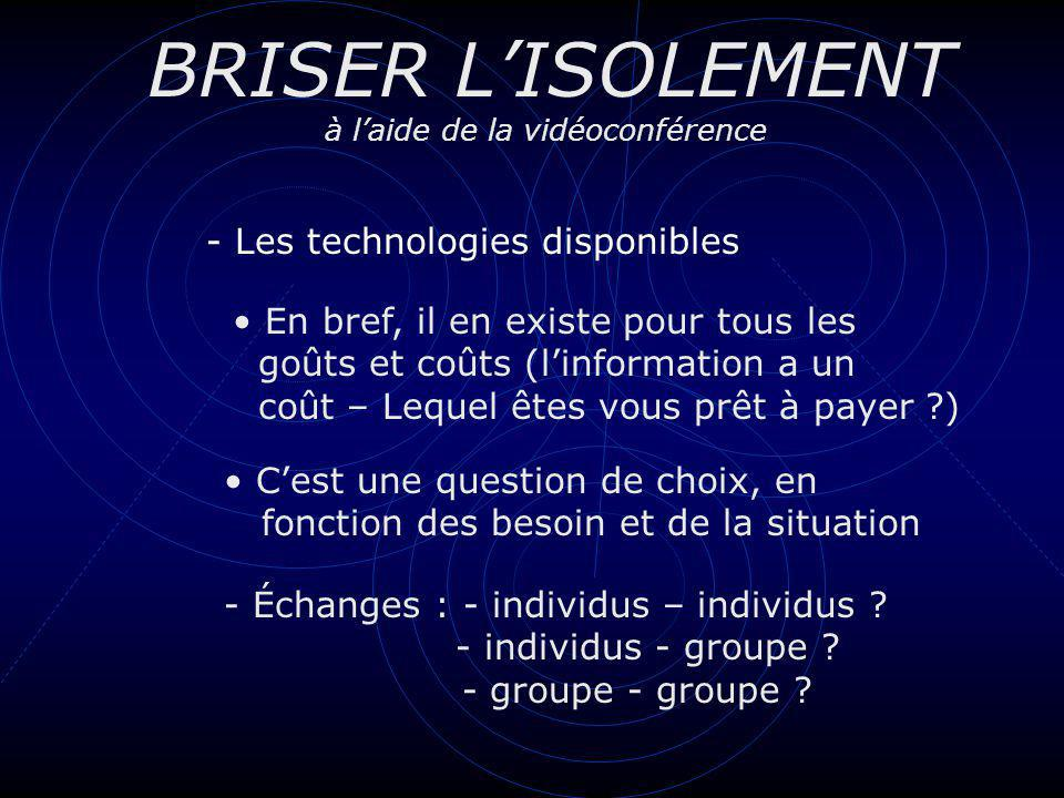 BRISER LISOLEMENT à laide de la vidéoconférence - Les technologies disponibles En bref, il en existe pour tous les goûts et coûts (linformation a un c