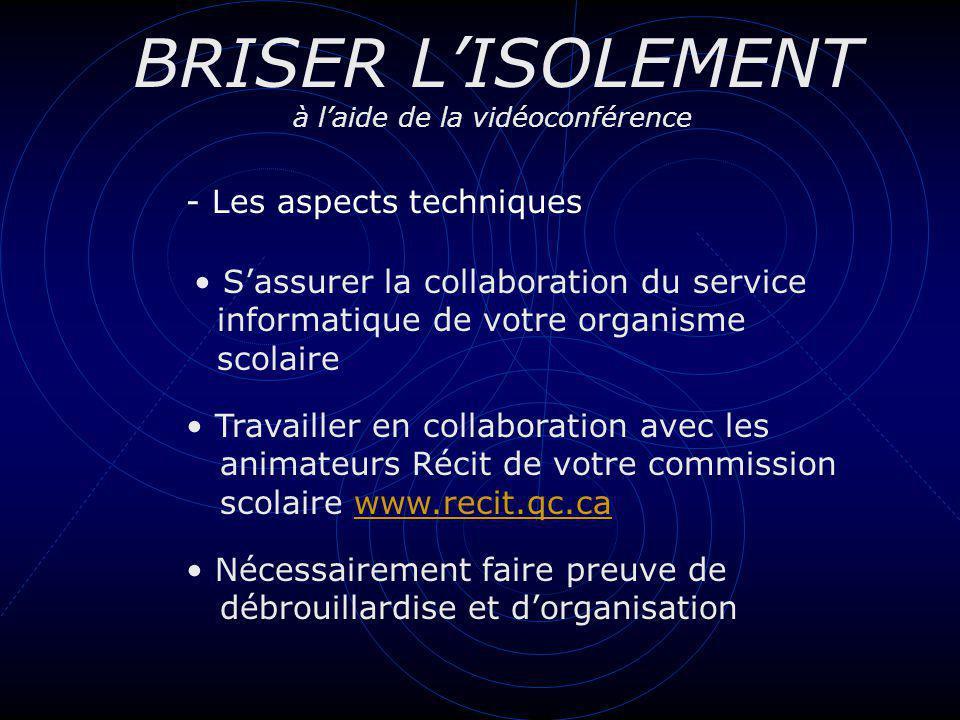 - Les aspects techniques BRISER LISOLEMENT à laide de la vidéoconférence Sassurer la collaboration du service informatique de votre organisme scolaire