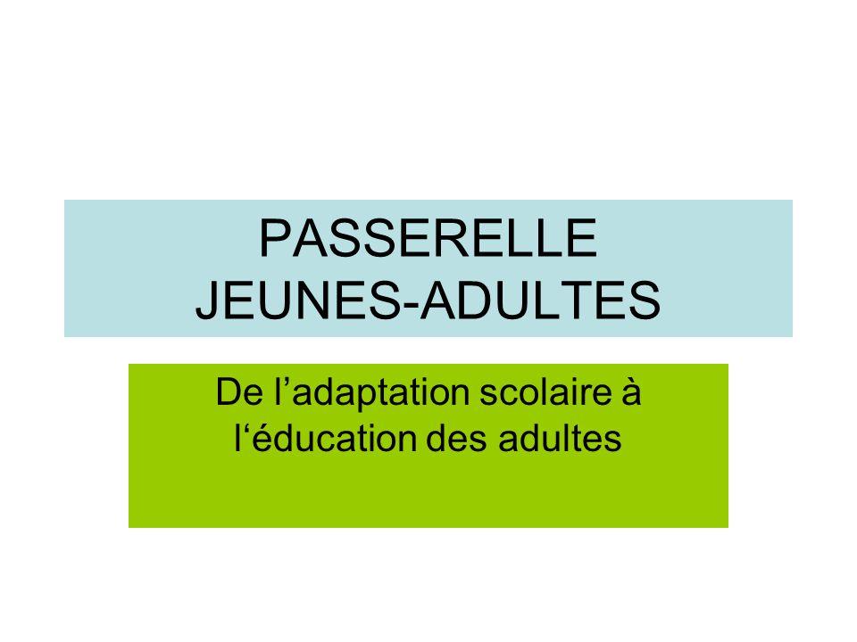 PASSERELLE JEUNES-ADULTES De ladaptation scolaire à léducation des adultes