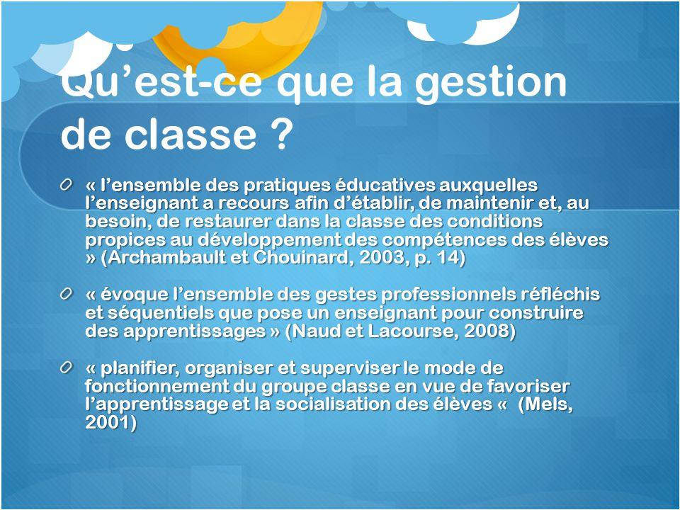Quest-ce que la gestion de classe ? « lensemble des pratiques éducatives auxquelles lenseignant a recours afin détablir, de maintenir et, au besoin, d