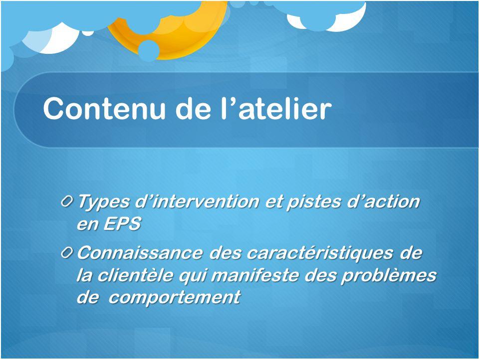 Types dintervention et pistes daction en EPS Connaissance des caractéristiques de la clientèle qui manifeste des problèmes de comportement Contenu de latelier