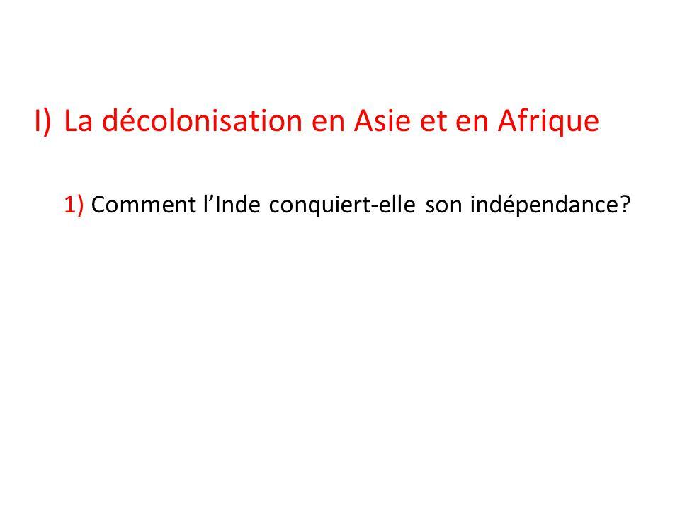 I)La décolonisation en Asie et en Afrique 1) Comment lInde conquiert-elle son indépendance?