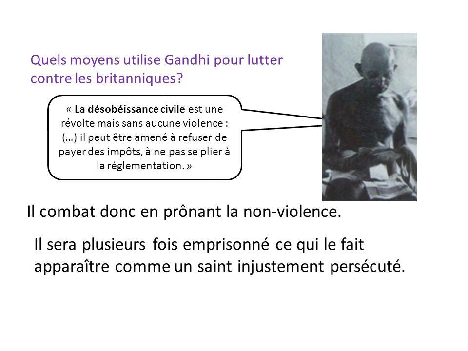 Quels moyens utilise Gandhi pour lutter contre les britanniques? « La désobéissance civile est une révolte mais sans aucune violence : (…) il peut êtr
