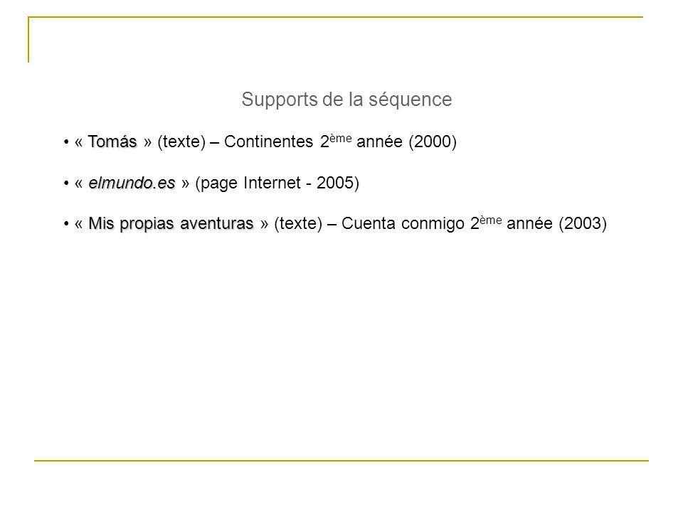 Supports de la séquence Tomás « Tomás » (texte) – Continentes 2 ème année (2000) elmundo.es « elmundo.es » (page Internet - 2005) Mis propias aventura