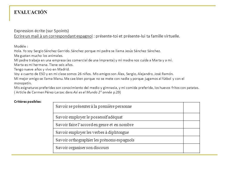 Expression écrite (sur 5points) Ecrire un mail à un correspondant espagnol : présente-toi et présente-lui ta famille virtuelle. Modèle : Hola. Yo soy
