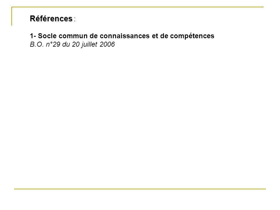 Références Références : 1- Socle commun de connaissances et de compétences B.O. n°29 du 20 juillet 2006