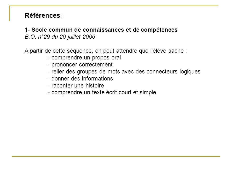Références Références : 1- Socle commun de connaissances et de compétences B.O. n°29 du 20 juillet 2006 A partir de cette séquence, on peut attendre q