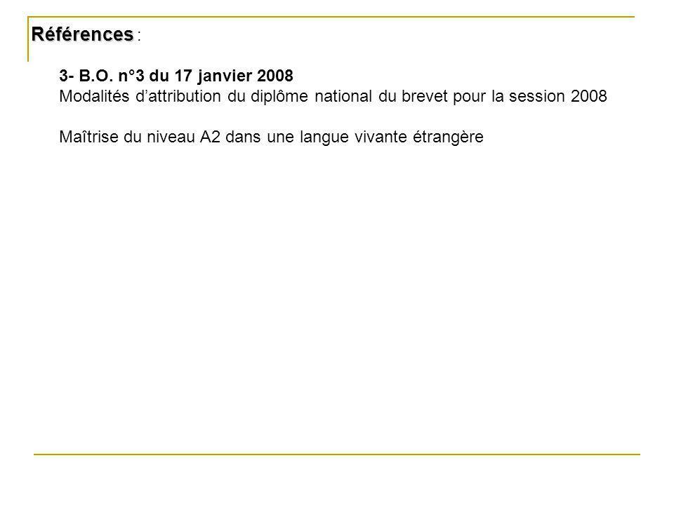 Références Références : 3- B.O. n°3 du 17 janvier 2008 Modalités dattribution du diplôme national du brevet pour la session 2008 Maîtrise du niveau A2