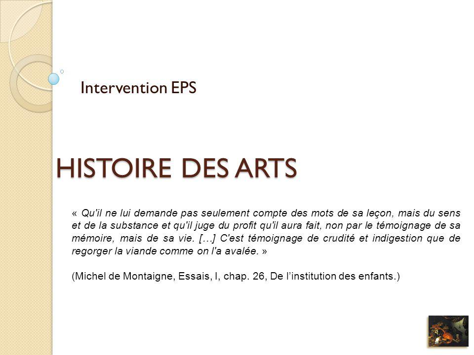 HISTOIRE DES ARTS Intervention EPS « Qu'il ne lui demande pas seulement compte des mots de sa leçon, mais du sens et de la substance et qu'il juge du