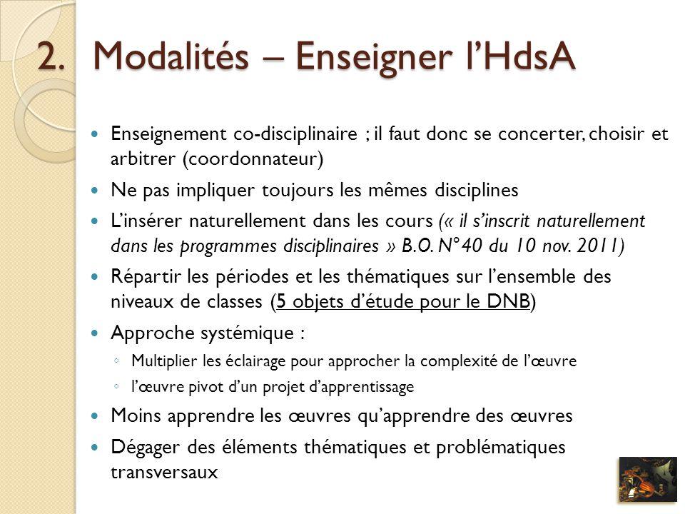 2.Modalités – Enseigner lHdsA Enseignement co-disciplinaire ; il faut donc se concerter, choisir et arbitrer (coordonnateur) Ne pas impliquer toujours