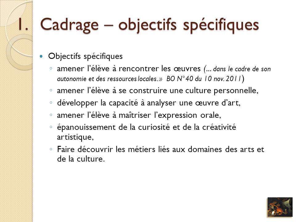 1.Cadrage – objectifs spécifiques Objectifs spécifiques amener lélève à rencontrer les œuvres (... dans le cadre de son autonomie et des ressources lo