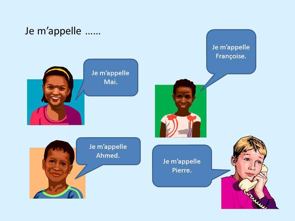 Je mappelle …… Je mappelle Mai. Je mappelle Ahmed. Je mappelle Françoise. Je mappelle Pierre.