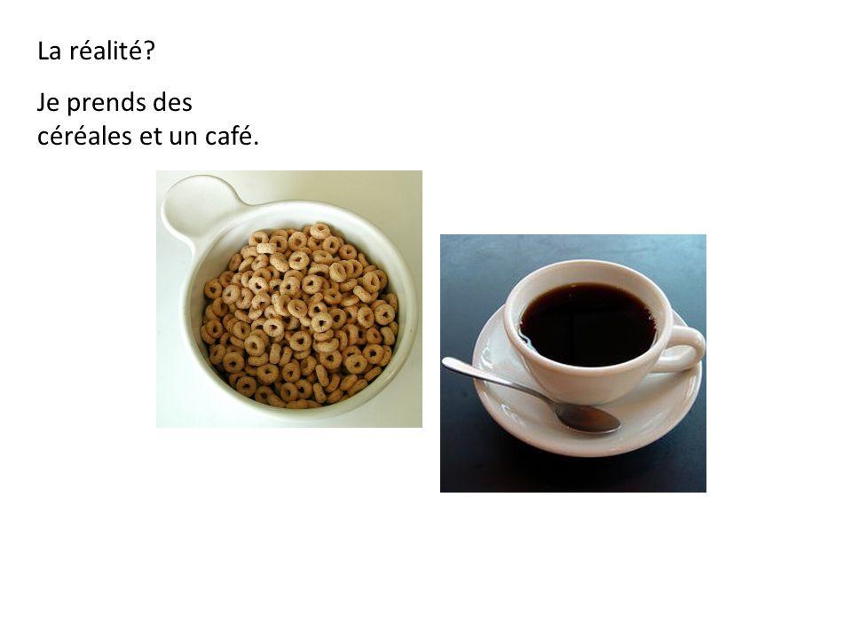 La réalité? Je prends des céréales et un café.