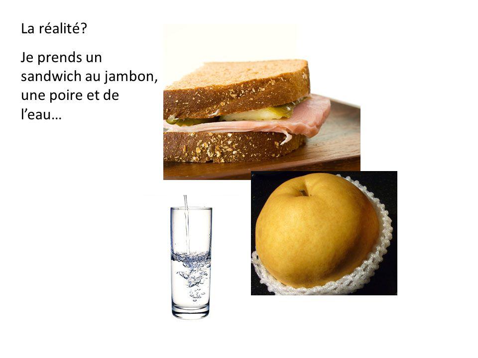 La réalité? Je prends un sandwich au jambon, une poire et de leau…