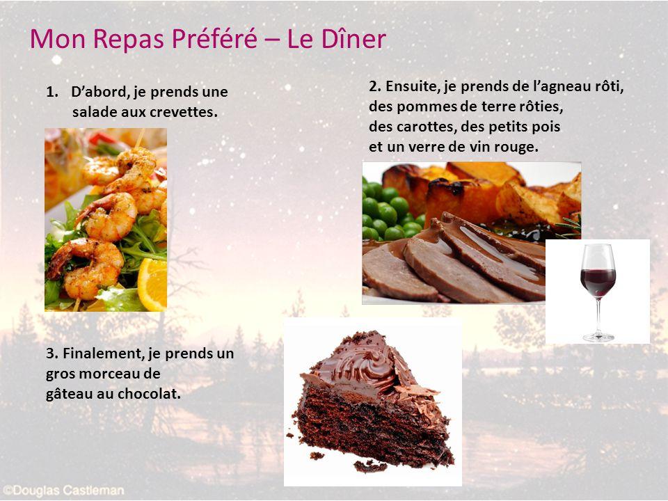 Mon Repas Préféré – Le Dîner 1.Dabord, je prends une salade aux crevettes. 2. Ensuite, je prends de lagneau rôti, des pommes de terre rôties, des caro