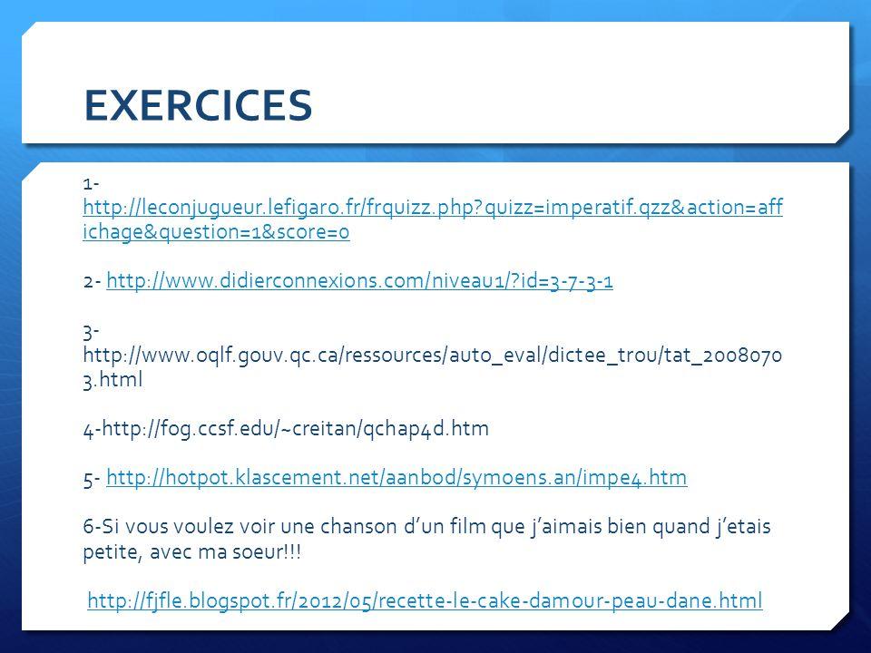 EXERCICES 1- http://leconjugueur.lefigaro.fr/frquizz.php?quizz=imperatif.qzz&action=aff ichage&question=1&score=0 http://leconjugueur.lefigaro.fr/frqu