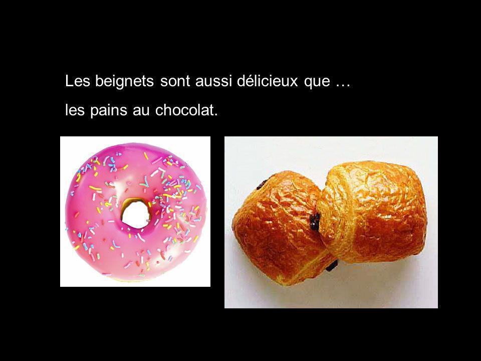 Les beignets sont aussi délicieux que … les pains au chocolat.