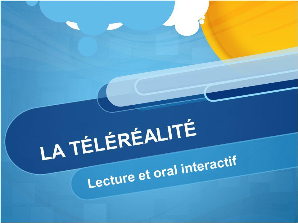 LA TÉLÉRÉALITÉ Lecture et oral interactif