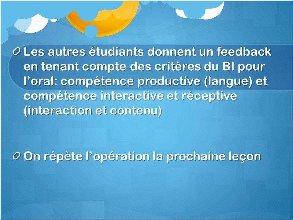 Les autres étudiants donnent un feedback en tenant compte des critères du BI pour loral: compétence productive (langue) et compétence interactive et r