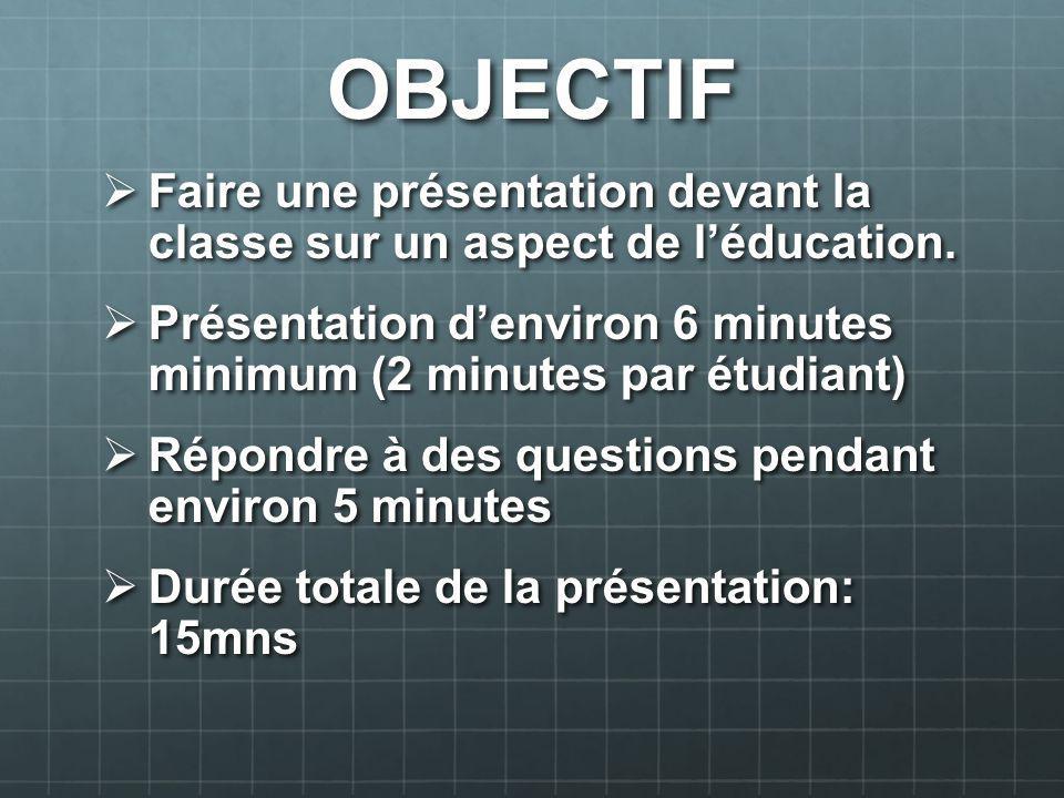 OBJECTIF Faire une présentation devant la classe sur un aspect de léducation. Faire une présentation devant la classe sur un aspect de léducation. Pré