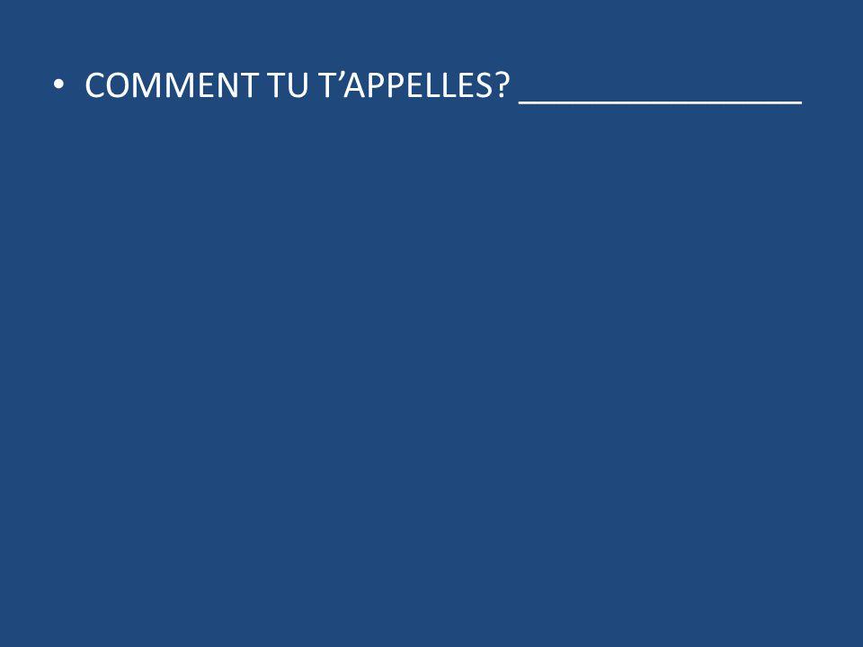 COMMENT TU TAPPELLES? _______________
