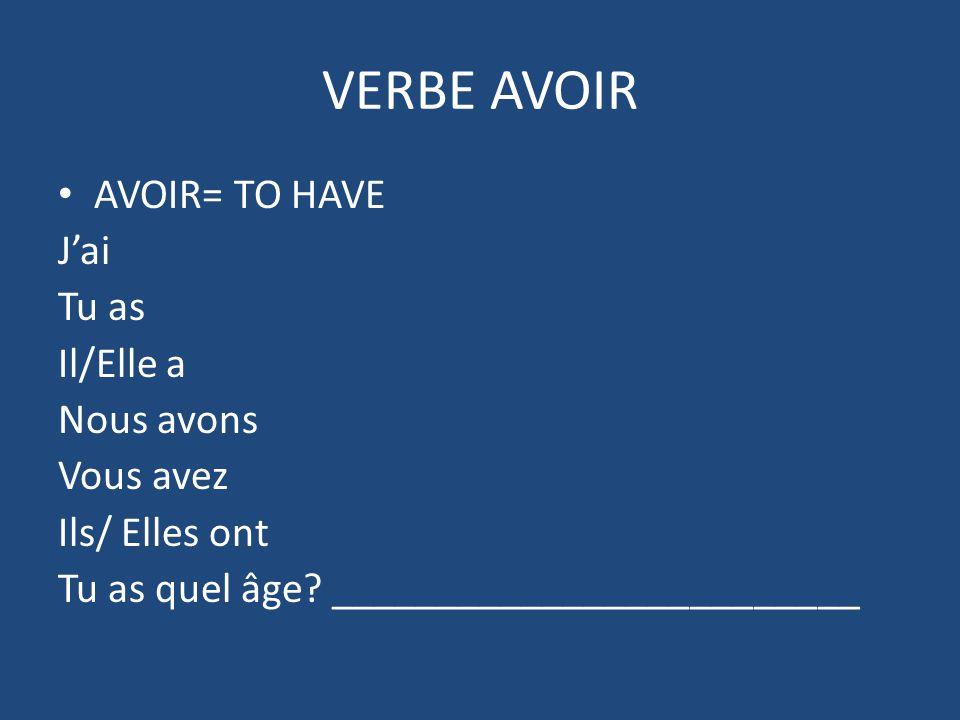VERBE AVOIR AVOIR= TO HAVE Jai Tu as Il/Elle a Nous avons Vous avez Ils/ Elles ont Tu as quel âge.