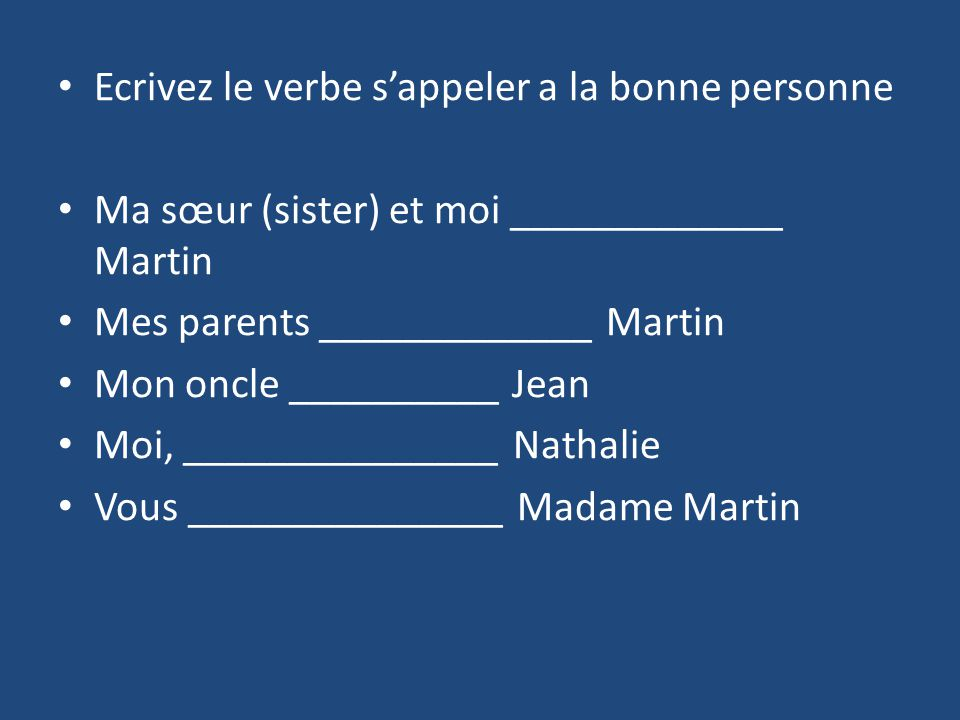 J_______________ (16 years old) Nous _____________ (46 years old) Ils/ Elles ____________ (35 years old) Tu _____________ (9 years old) Vous _____________ (75 years old) Il _______________ (27 years old)