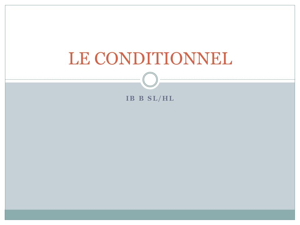 IB B SL/HL LE CONDITIONNEL