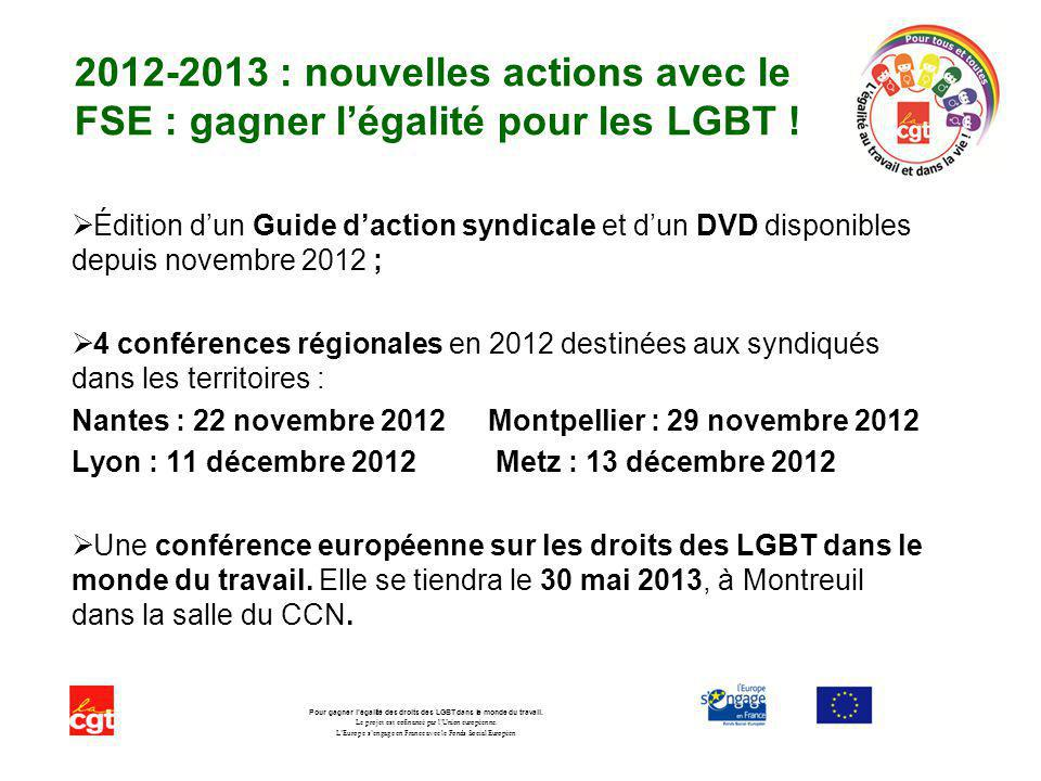 2012-2013 : nouvelles actions avec le FSE : gagner légalité pour les LGBT ! Édition dun Guide daction syndicale et dun DVD disponibles depuis novembre
