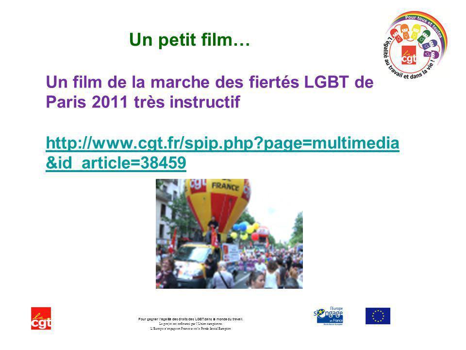 Un film de la marche des fiertés LGBT de Paris 2011 très instructif http://www.cgt.fr/spip.php page=multimedia &id_article=38459 http://www.cgt.fr/spip.php page=multimedia &id_article=38459 Pour gagner légalité des droits des LGBT dans le monde du travail.