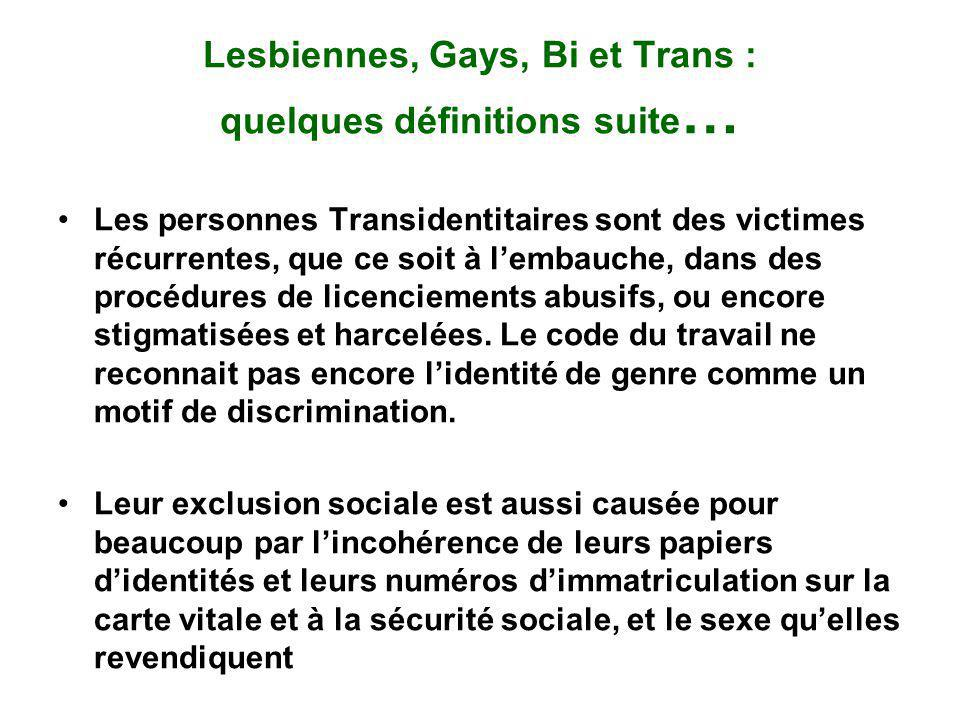 Lesbiennes, Gays, Bi et Trans : quelques définitions suite … Les personnes Transidentitaires sont des victimes récurrentes, que ce soit à lembauche, dans des procédures de licenciements abusifs, ou encore stigmatisées et harcelées.