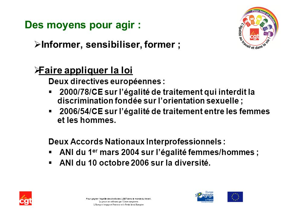 Pour en savoir plus : Inscrivez-vous au réseau de lutte … Consultez Internet … Collectif Cgt de lutte contre l homophobie Pour lÉgalité et la non-discrimination des Lesbiennes, Gays, Bi et Trans.