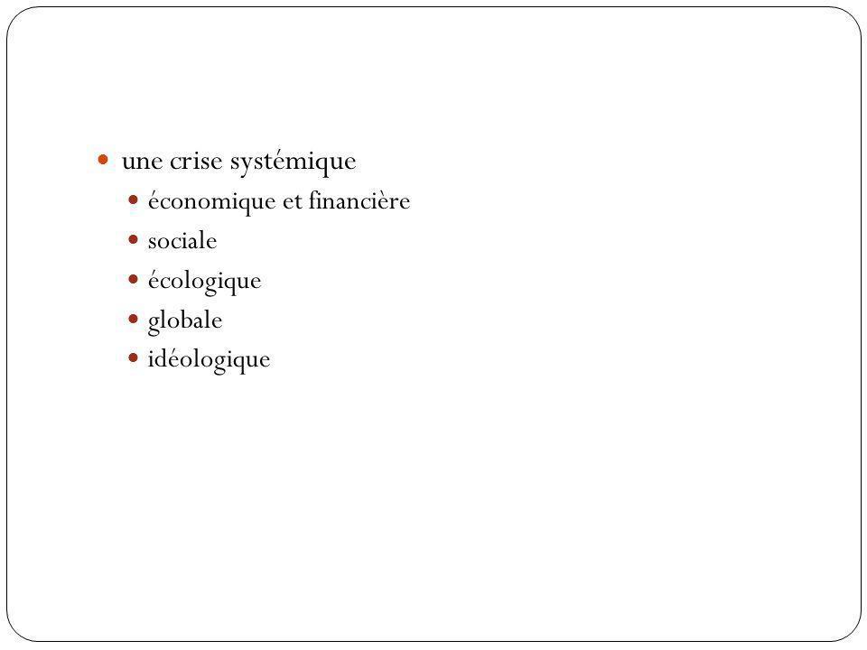 une crise systémique économique et financière sociale écologique globale idéologique