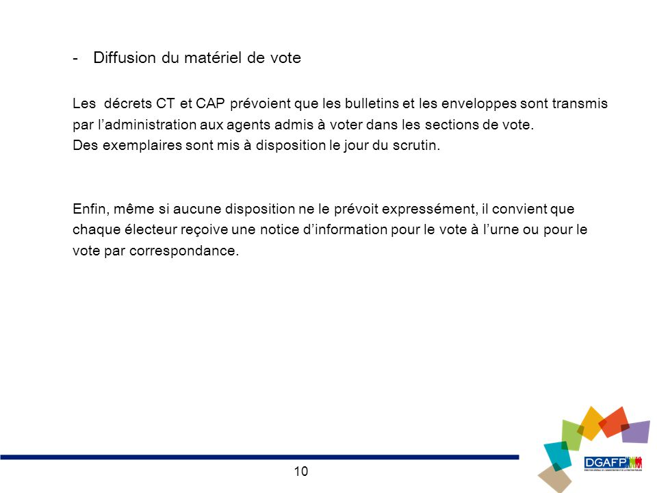 10 -Diffusion du matériel de vote Les décrets CT et CAP prévoient que les bulletins et les enveloppes sont transmis par ladministration aux agents adm