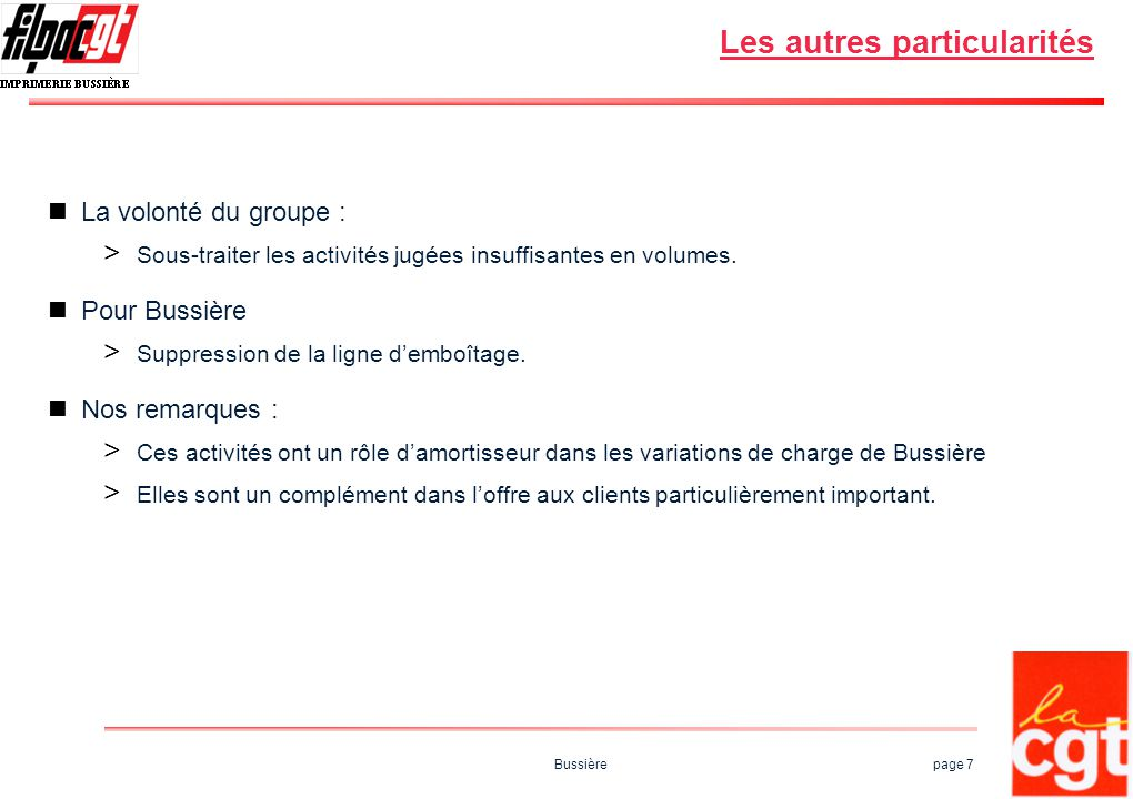 Bussière page 7 Les autres particularités La volonté du groupe : > Sous-traiter les activités jugées insuffisantes en volumes. Pour Bussière > Suppres