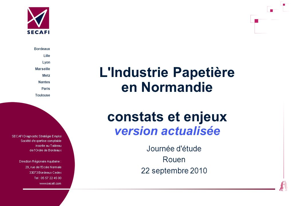 L'Industrie Papetière en Normandie constats et enjeux version actualisée Journée d'étude Rouen 22 septembre 2010 Bordeaux Lille Lyon Marseille Metz Na