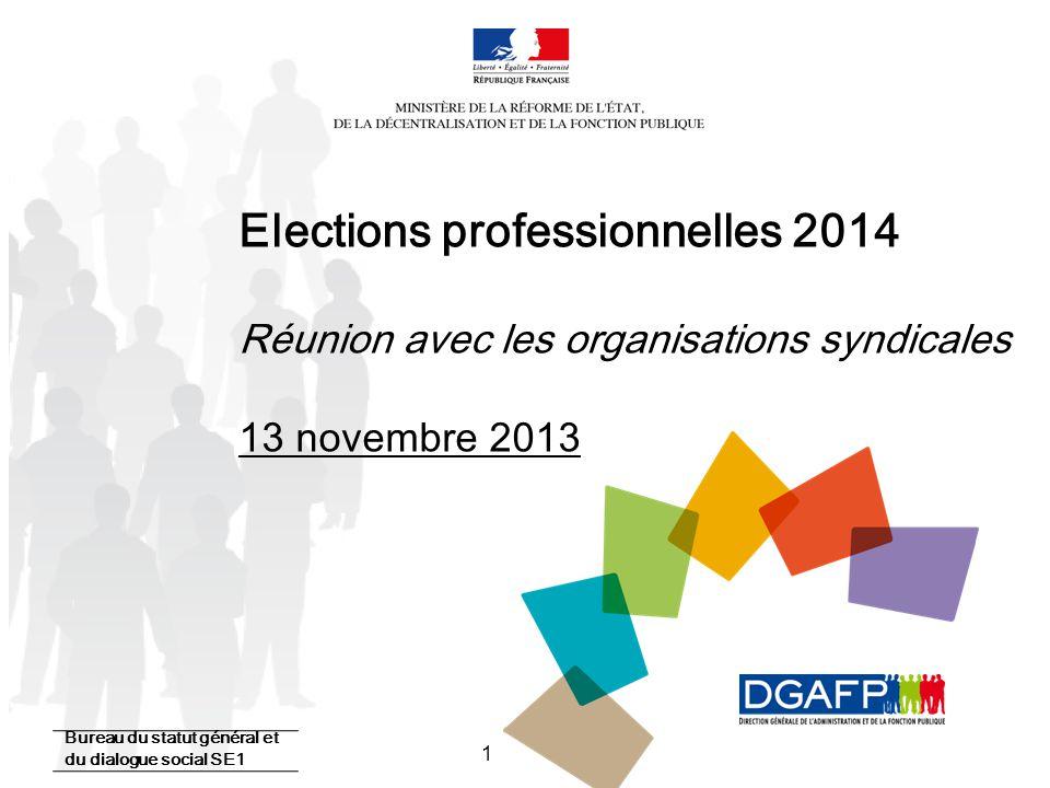 1 Elections professionnelles 2014 Réunion avec les organisations syndicales 13 novembre 2013 Bureau du statut général et du dialogue social SE1