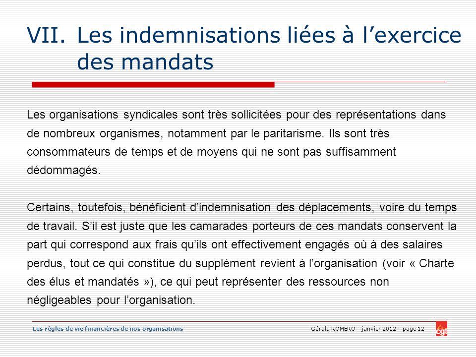 Les règles de vie financières de nos organisations Gérald ROMERO – janvier 2012 – page 12 VII.Les indemnisations liées à lexercice des mandats Les org