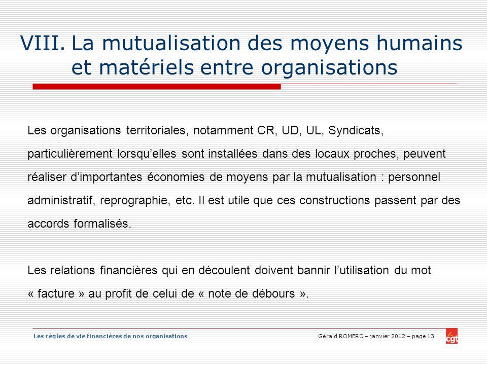 Les règles de vie financières de nos organisations Gérald ROMERO – janvier 2012 – page 13 VIII.La mutualisation des moyens humains et matériels entre