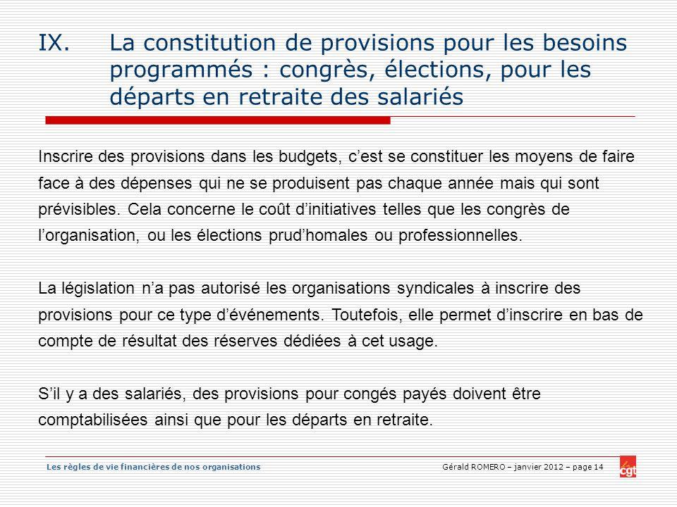 Les règles de vie financières de nos organisations Gérald ROMERO – janvier 2012 – page 14 IX.La constitution de provisions pour les besoins programmés