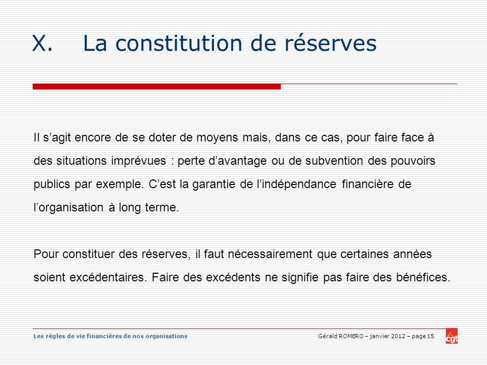 Les règles de vie financières de nos organisations Gérald ROMERO – janvier 2012 – page 15 X.La constitution de réserves Il sagit encore de se doter de