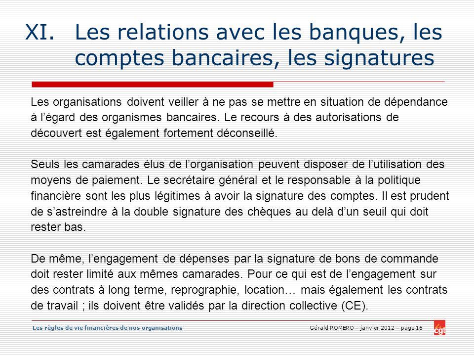Les règles de vie financières de nos organisations Gérald ROMERO – janvier 2012 – page 16 XI.Les relations avec les banques, les comptes bancaires, le