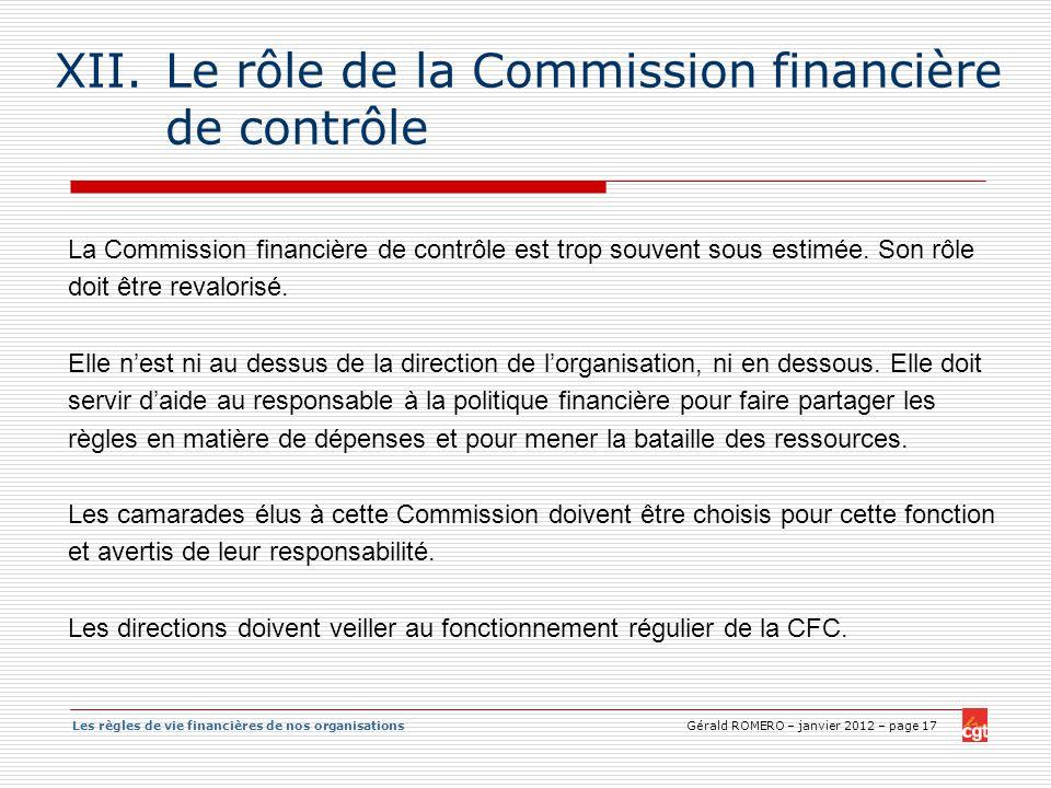 Les règles de vie financières de nos organisations Gérald ROMERO – janvier 2012 – page 17 XII.Le rôle de la Commission financière de contrôle La Commi