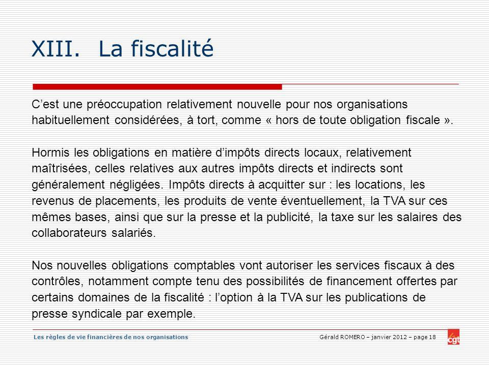 Les règles de vie financières de nos organisations Gérald ROMERO – janvier 2012 – page 18 XIII.La fiscalité Cest une préoccupation relativement nouvel